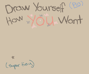 Draw Yourself... How U want! P.I.O.