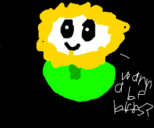 Flowey the Flower wants to be your BFF :)