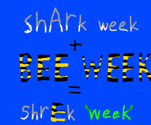Shark Week + Bee Week = Shrek Week