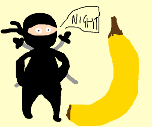 "Ninja says ""night"" to a ripe banana named Vic"