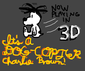Dog Copter in 3D (Now Playing)