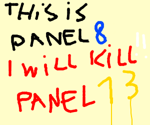 Do what ever pannel 13 says... He Is Ruthless
