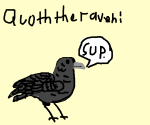 """Quote the raven: """"'Sup."""""""