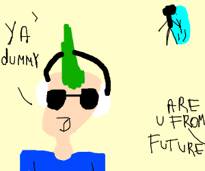 future guy whit big headphones says ya dummy
