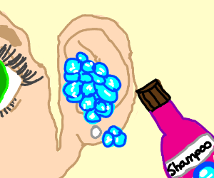 Shampoo (definitely shampoo!) in the ear