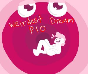 WeirdestDream PIO(mantispants?)