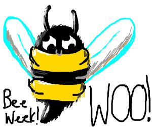BEE WEEK! WOO!!!!