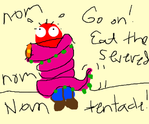 Go on, eat the severed tentacle