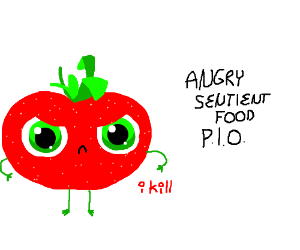 Sentient food is angry (PIO!)