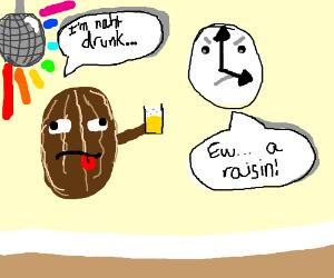 A drunk raisin talking to a clock..?