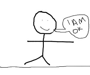 """Stick man is """"Ok""""."""