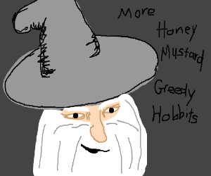 Gandalf wants more honey mustard