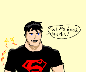 Superboy has back pains.