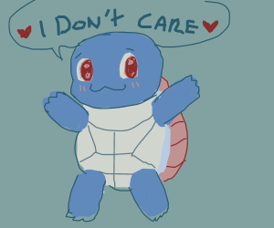 Squirtle don't care