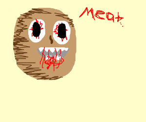 Bloody potato wants meat