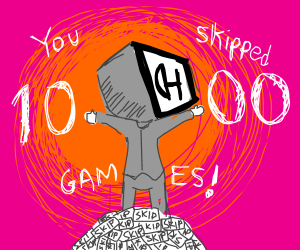 Congratulations! You Skipped 1000 Games!