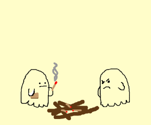 ghosts mad cause they cant light campfire
