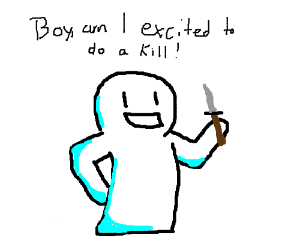 so excited to kill