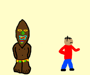"""stupid tiki man STOP FOLLOWING ME"""