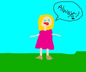 Some dress wearing gal saying 'Always'