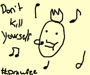 Don't Kill Yourself song. #Drawfee