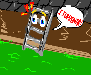 A ladder succumbs instantaneously.