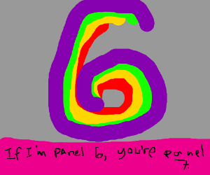 If I'm panel 5 you're panel 6
