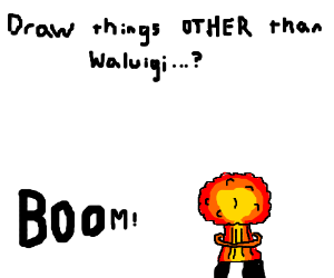 Draw things other than Waluigi? Oh.....