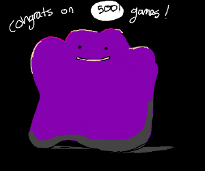 Ditto congrats player on 500 games!