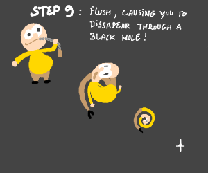 Step 8: eat a toilet.