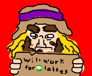 Homeless person will work for Starbucks Lattes