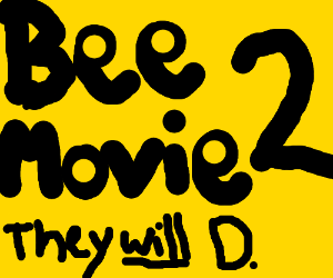 Bee Movie 2: They Will D