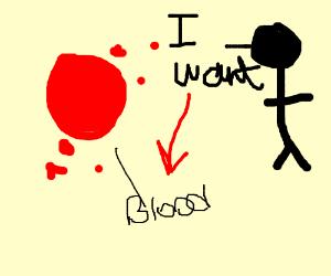 I need blood.