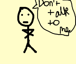 stickman doesnt want to talk AGAIN