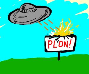 "UFO destroys sign saying ""Plon!"""