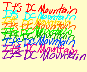 """""""Its DC Mountain"""" written in a lot of colors"""