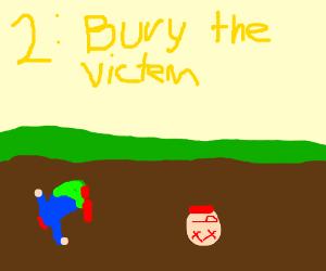 Step 2 to get away with murder: Bury Them