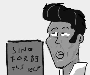 homeless beggar Elvis Presley sings for $$$