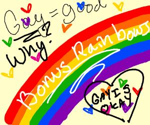 Gay=Good. Why? Cuz there's a bonus: Rainbows!