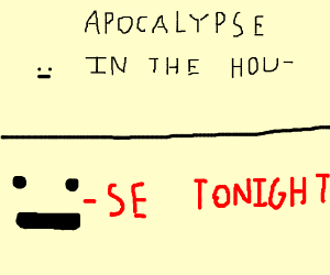 'tis apocalypse & 'vryone in the house burns