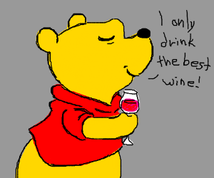 Winnie the Pooh only drinks the best wine
