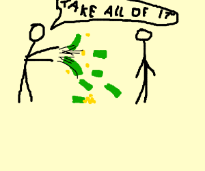 Take all my money!