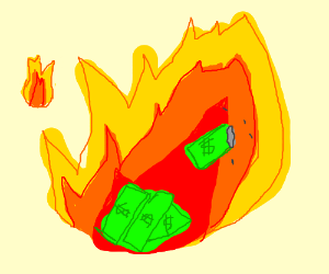 Your money is being burned