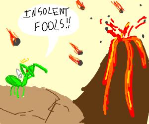 The Praying Mantis goddess is angry