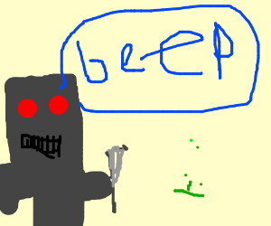 "evil baby robot going ""beep""???"