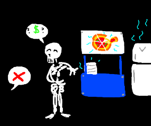 Come on skeleton, Im not buying cold pizza