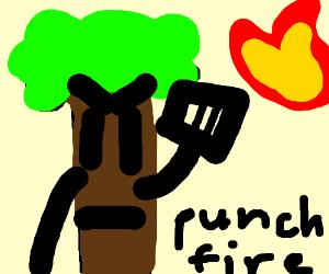 Tree punching a fire