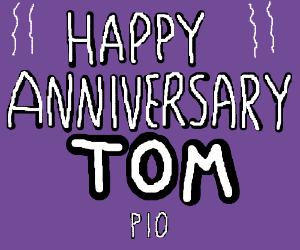 Happy anniversary Tom PIO