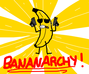 Bananarchy!