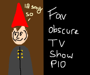 Favourite obscure tv show Pio(does otgw count)